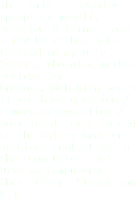 This site is proudly upkept by myself, Jonathan Billings, and a few BB enthusiasts (Inlcuding my wife Sylvia, who also writes reviews for EnchantedWeb-Ring.org.) If you have questions/comments/suggestions/additional facts to add to the Bailey Brothers archive, contact me in the room Detective's Dive on Compuserve Chat. (User: Sleuth Jon B.)